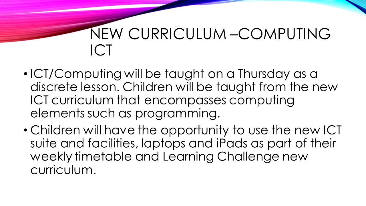 NEW CURRICULUM –COMPUTING ICT ICT/Computing will be taught on a Thursday as a discrete lesson.