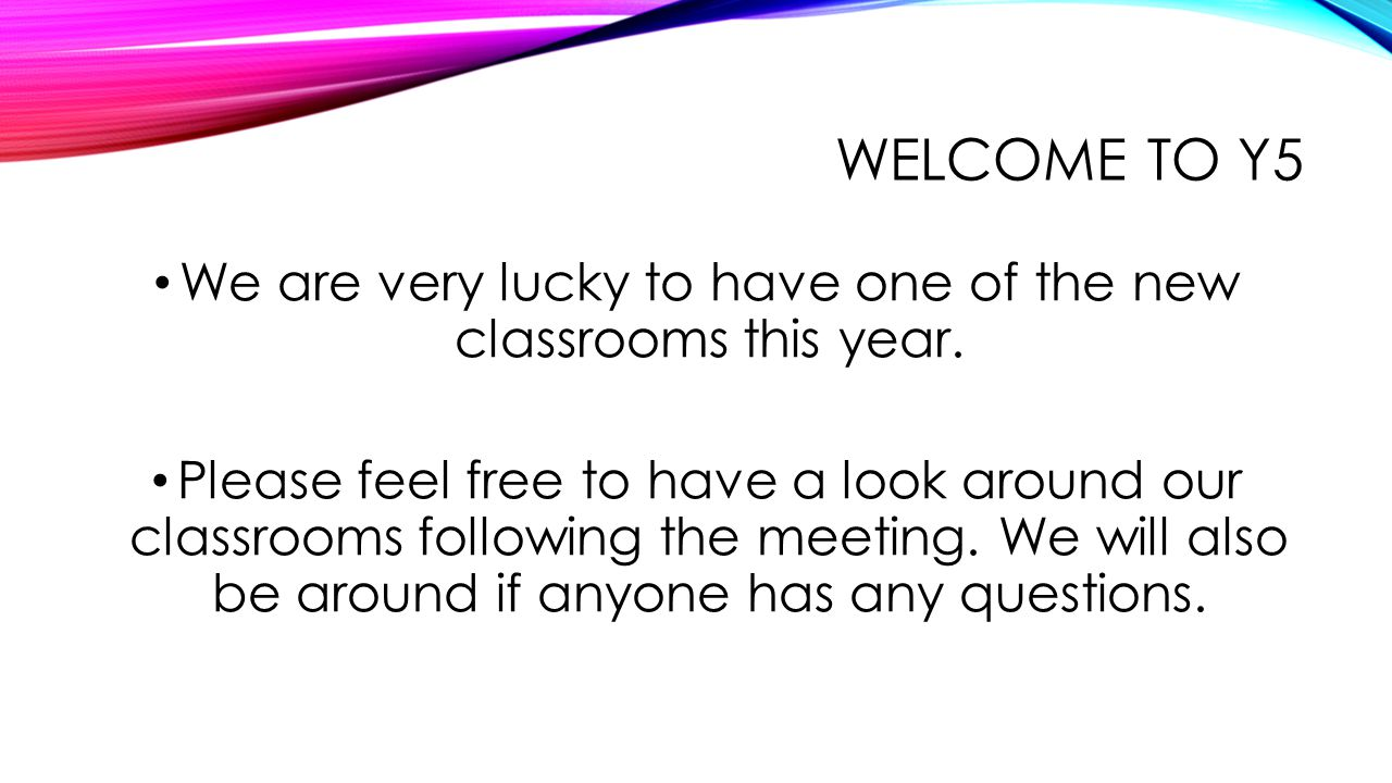 WELCOME TO Y5 We are very lucky to have one of the new classrooms this year.