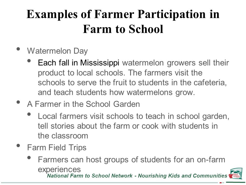 National Farm to School Network - Nourishing Kids and Communities Examples of Farmer Participation in Farm to School Watermelon Day Each fall in Mississippi watermelon growers sell their product to local schools.