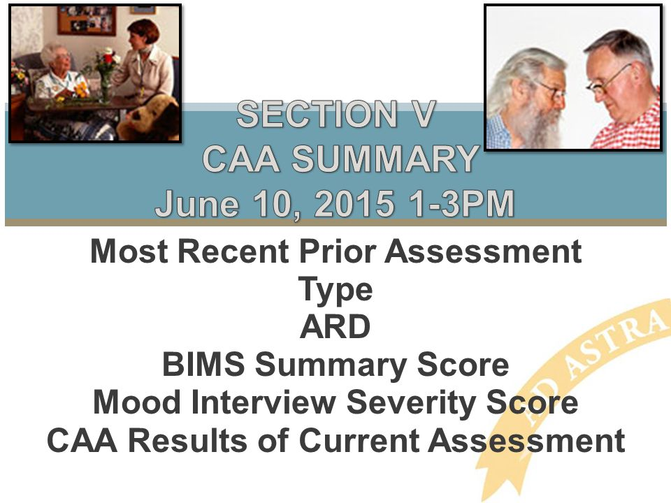 Most Recent Prior Assessment Type ARD BIMS Summary Score Mood Interview Severity Score CAA Results of Current Assessment