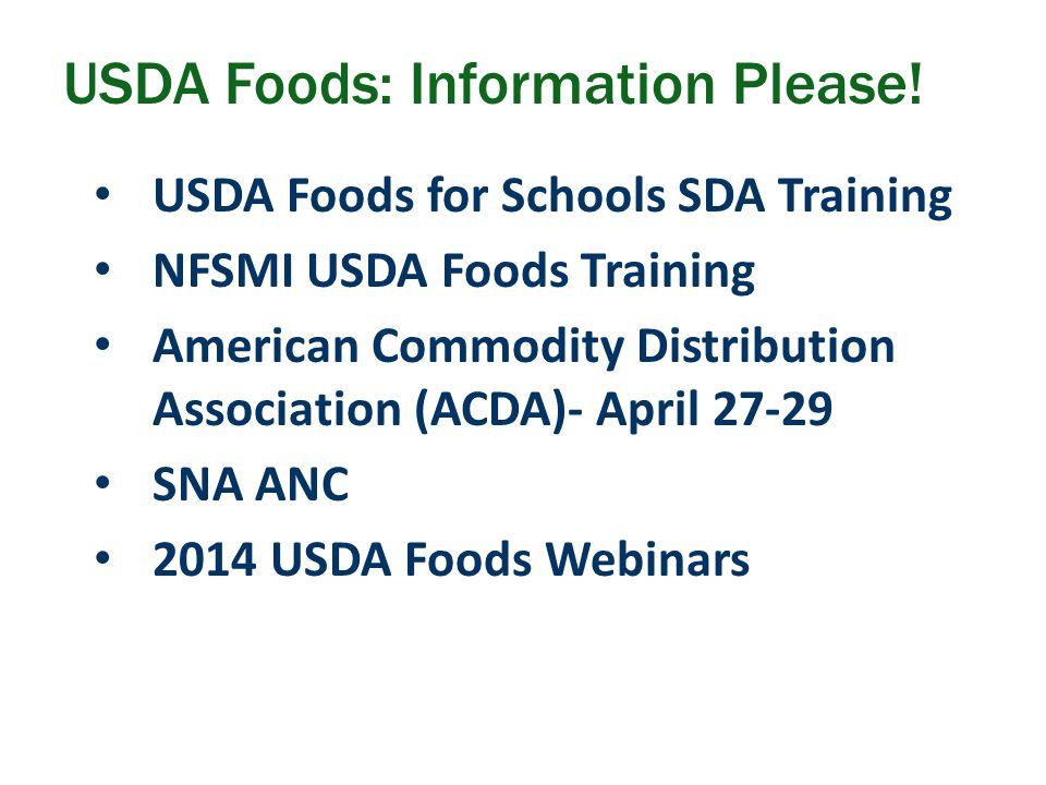 USDA Foods for Schools SDA Training NFSMI USDA Foods Training American Commodity Distribution Association (ACDA)- April 27-29 SNA ANC 2014 USDA Foods Webinars USDA Foods: Information Please!
