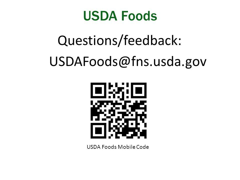 Questions/feedback: USDAFoods@fns.usda.gov USDA Foods USDA Foods Mobile Code