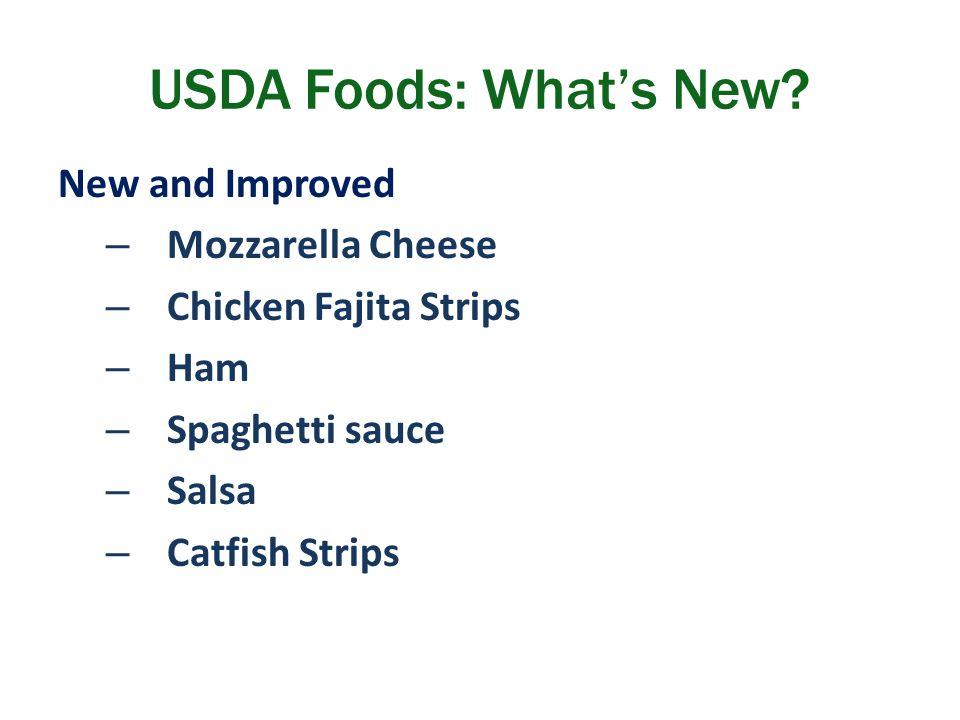 New and Improved – Mozzarella Cheese – Chicken Fajita Strips – Ham – Spaghetti sauce – Salsa – Catfish Strips