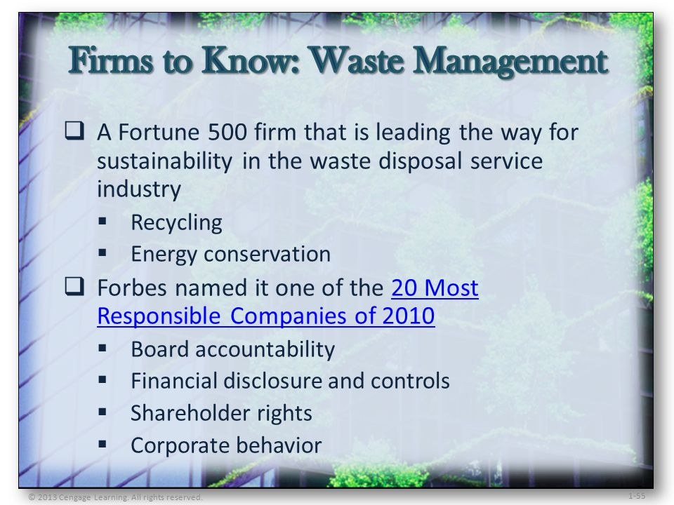 1-55  A Fortune 500 firm that is leading the way for sustainability in the waste disposal service industry  Recycling  Energy conservation  Forbes named it one of the 20 Most Responsible Companies of 201020 Most Responsible Companies of 2010  Board accountability  Financial disclosure and controls  Shareholder rights  Corporate behavior