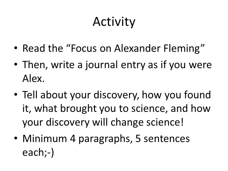 Activity Read the Focus on Alexander Fleming Then, write a journal entry as if you were Alex.