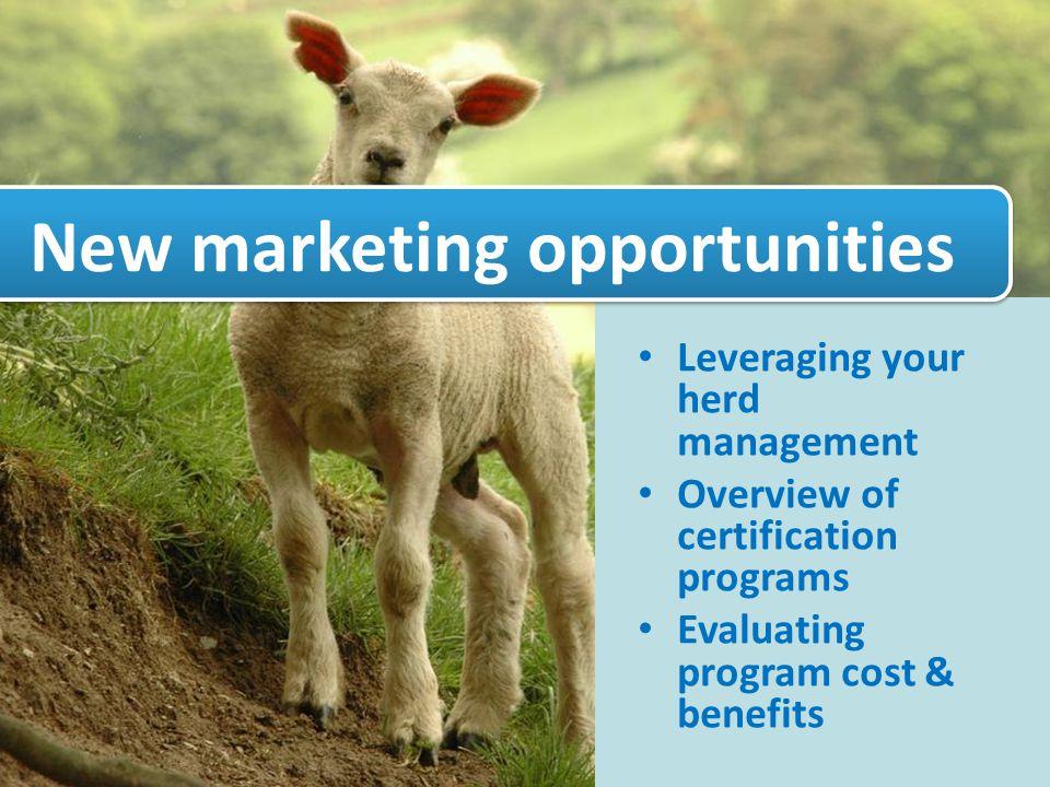 Leveraging your herd management Overview of certification programs Evaluating program cost & benefits New marketing opportunities