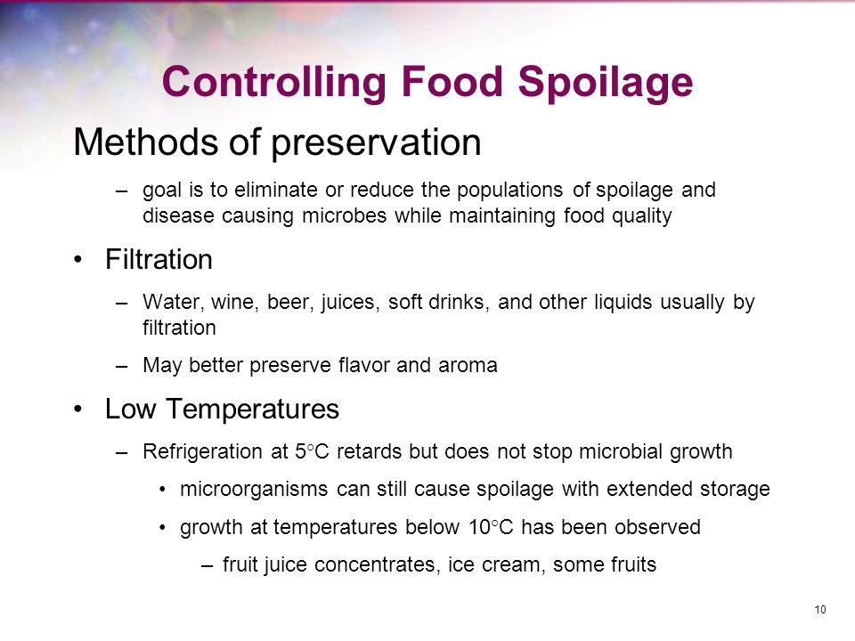 Controlling Food Spoilage Methods of preservation –goal is to eliminate or reduce the populations of spoilage and disease causing microbes while maint