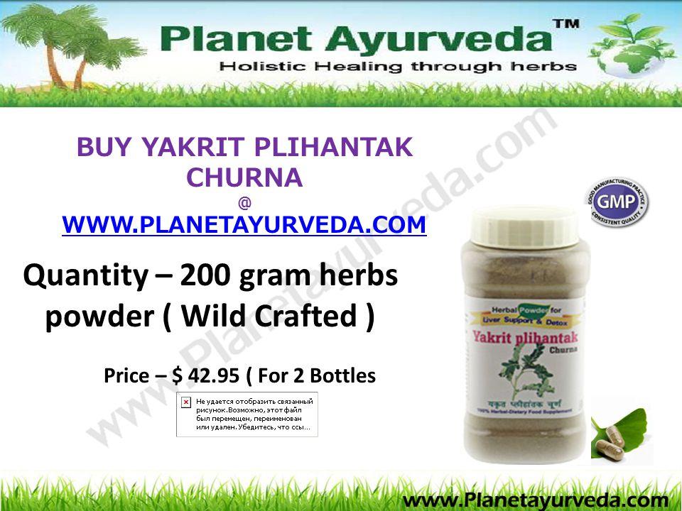 BUY YAKRIT PLIHANTAK CHURNA @ WWW.PLANETAYURVEDA.COM Quantity – 200 gram herbs powder ( Wild Crafted ) Price – $ 42.95 ( For 2 Bottles