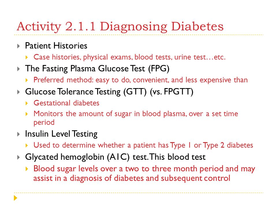 Activity 2.1.1 Diagnosing Diabetes  Patient Histories  Case histories, physical exams, blood tests, urine test…etc.  The Fasting Plasma Glucose Tes
