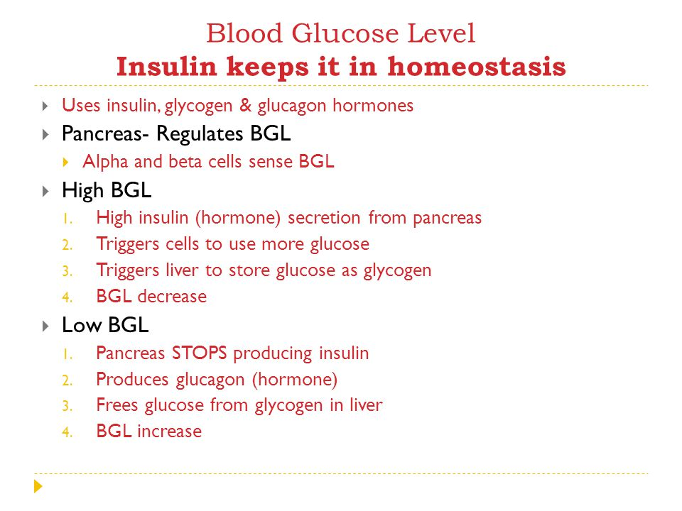 Blood Glucose Level Insulin keeps it in homeostasis  Uses insulin, glycogen & glucagon hormones  Pancreas- Regulates BGL  Alpha and beta cells sens