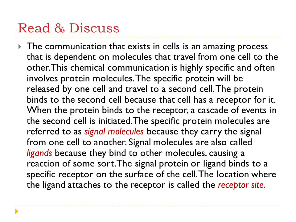 Read & Discuss  The communication that exists in cells is an amazing process that is dependent on molecules that travel from one cell to the other. T