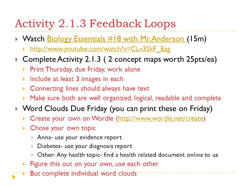 Activity 2.1.3 Feedback Loops  Watch Biology Essentials #18 with Mr. Anderson (15m)Biology Essentials #18 with Mr. Anderson  http://www.youtube.com/