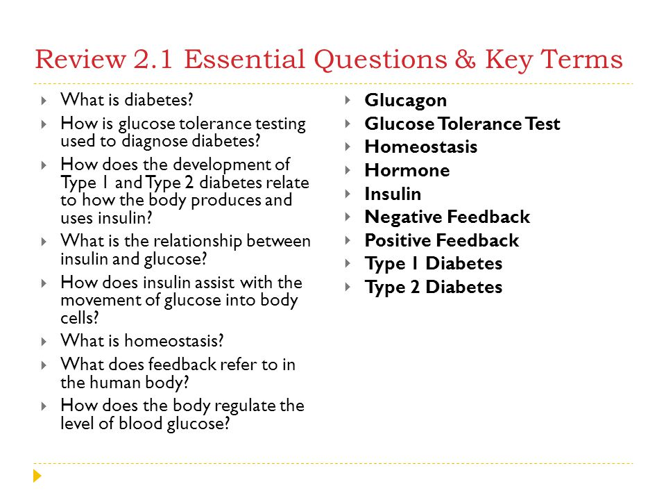 Review 2.1 Essential Questions & Key Terms  What is diabetes?  How is glucose tolerance testing used to diagnose diabetes?  How does the developmen