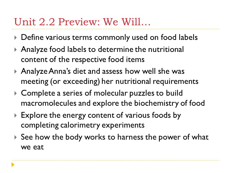 Unit 2.2 Preview: We Will…  Define various terms commonly used on food labels  Analyze food labels to determine the nutritional content of the respe