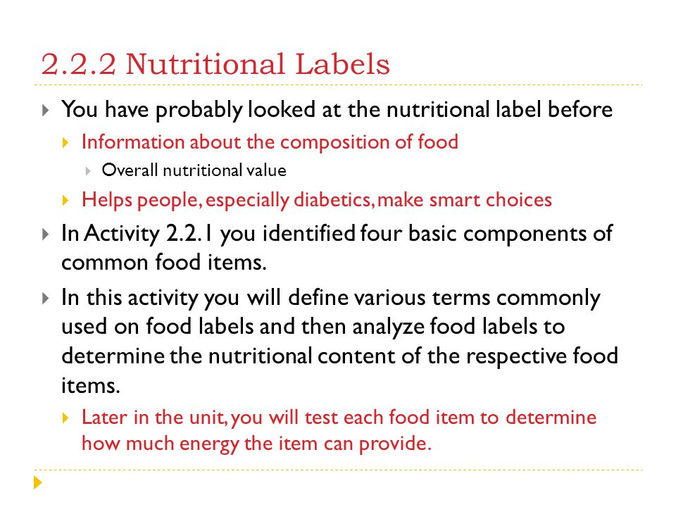 2.2.2 Nutritional Labels  You have probably looked at the nutritional label before  Information about the composition of food  Overall nutritional