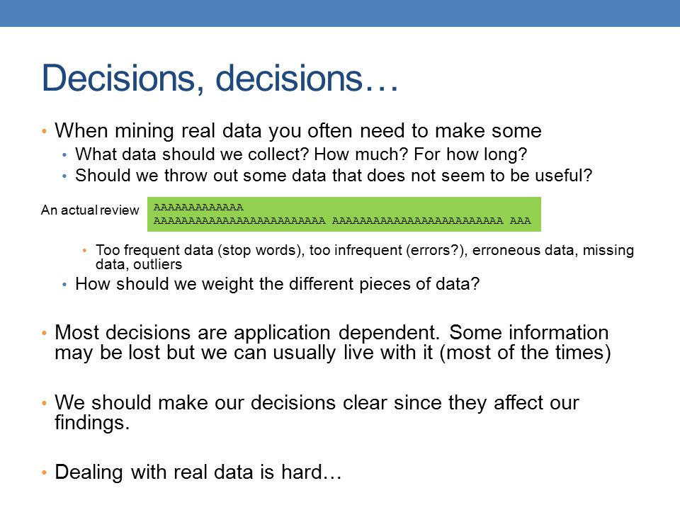 Decisions, decisions… When mining real data you often need to make some What data should we collect.