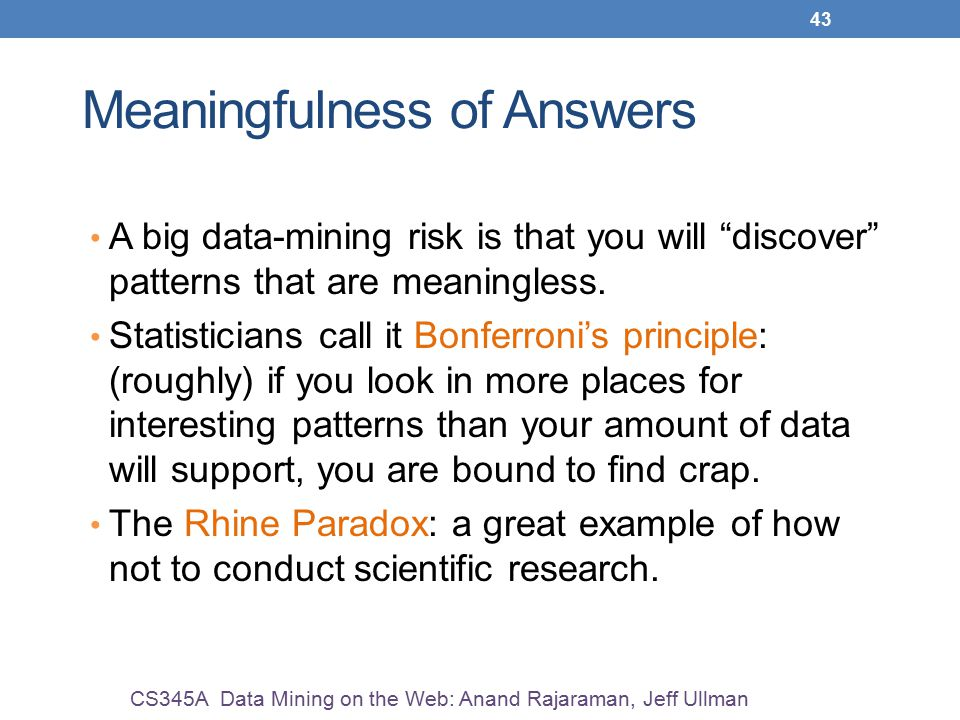 43 Meaningfulness of Answers A big data-mining risk is that you will discover patterns that are meaningless.