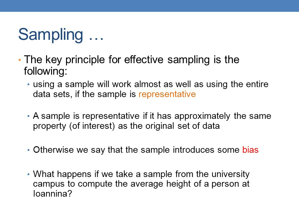 Sampling … The key principle for effective sampling is the following: using a sample will work almost as well as using the entire data sets, if the sa