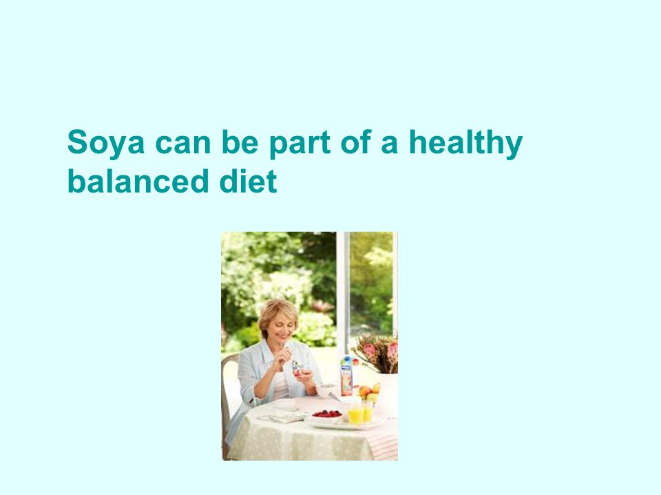 Soya can be part of a healthy balanced diet