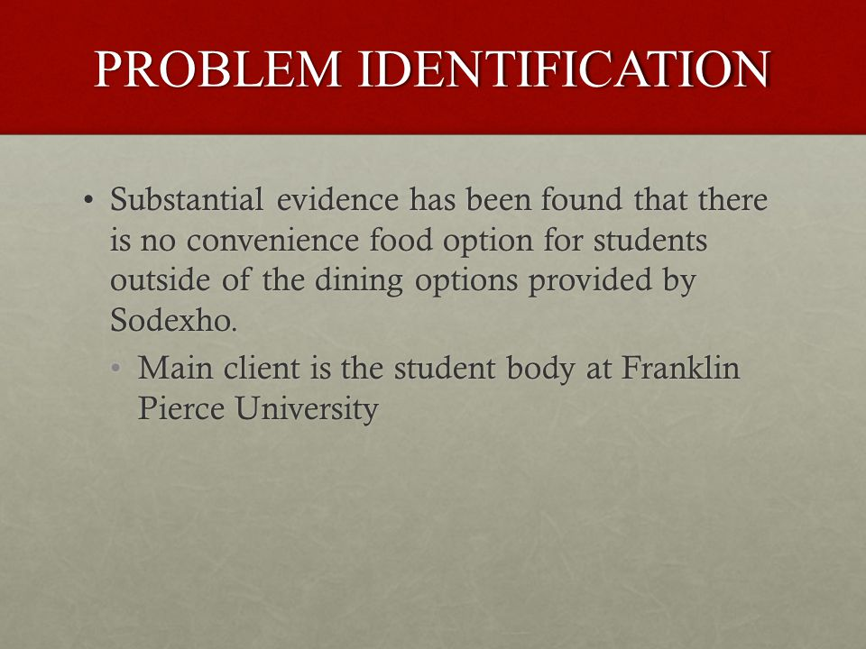 PROBLEM IDENTIFICATION Substantial evidence has been found that there is no convenience food option for students outside of the dining options provided by Sodexho.Substantial evidence has been found that there is no convenience food option for students outside of the dining options provided by Sodexho.