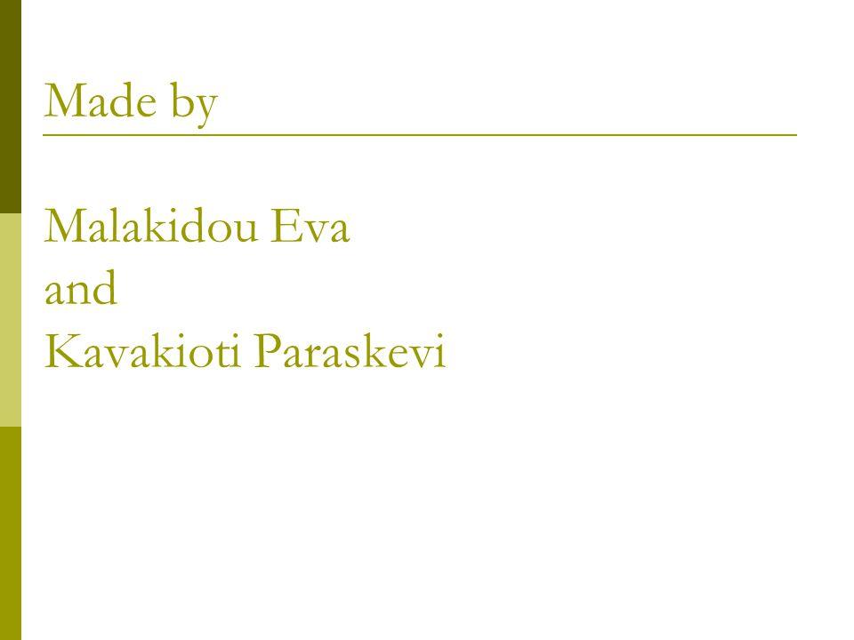 Made by Malakidou Eva and Kavakioti Paraskevi