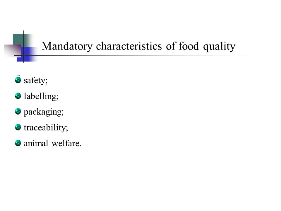 Mandatory characteristics of food quality  safety; labelling; packaging; traceability; animal welfare.