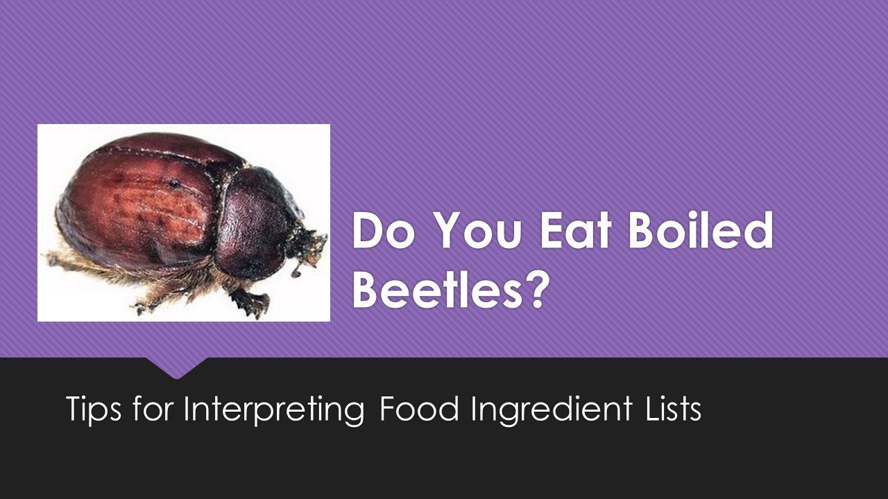 Do You Eat Boiled Beetles? Tips for Interpreting Food Ingredient Lists