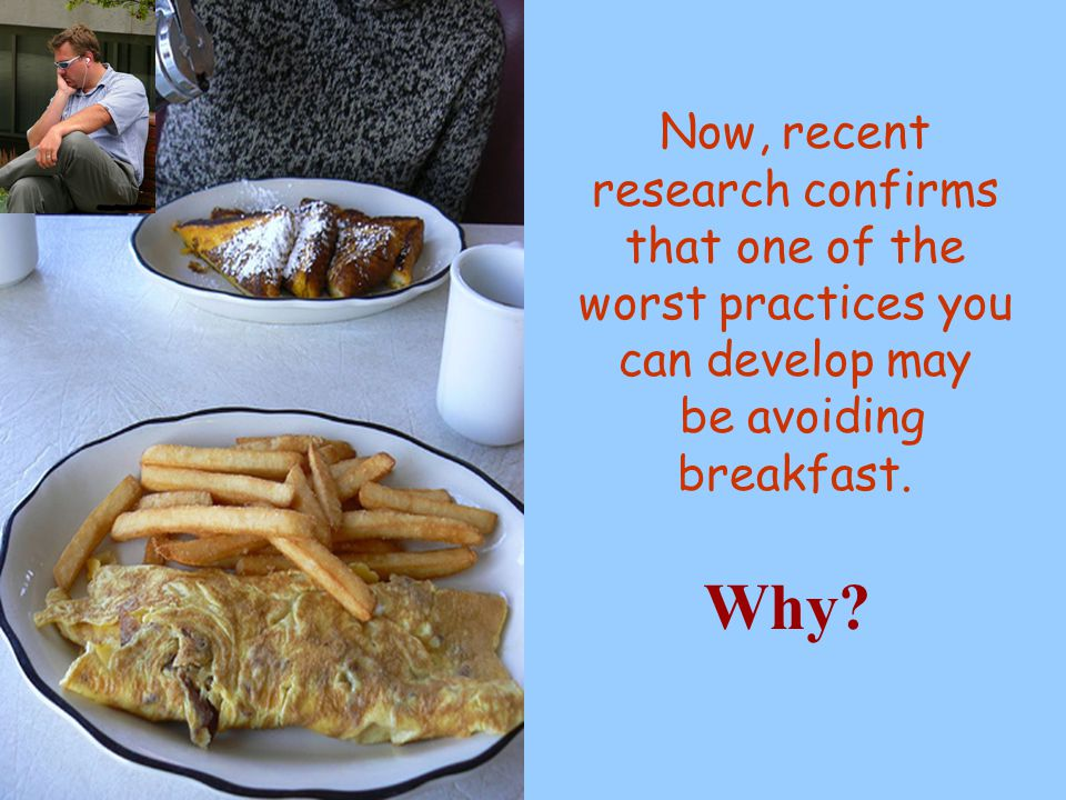 Now, recent research confirms that one of the worst practices you can develop may be avoiding breakfast.