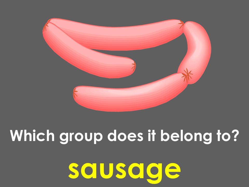 sausage Which group does it belong to