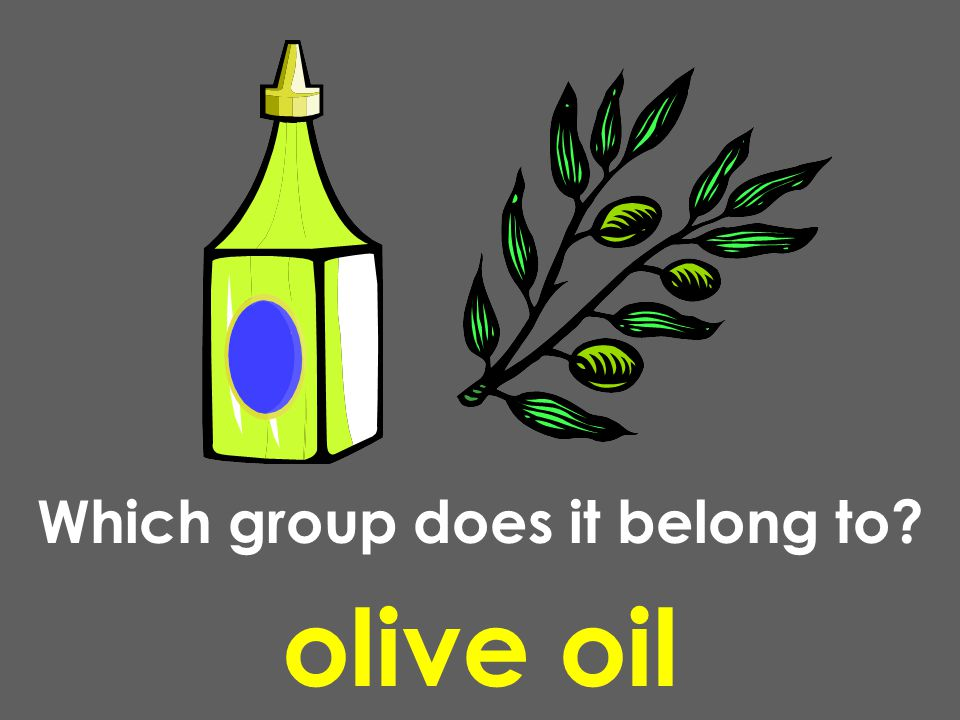 olive oil Which group does it belong to