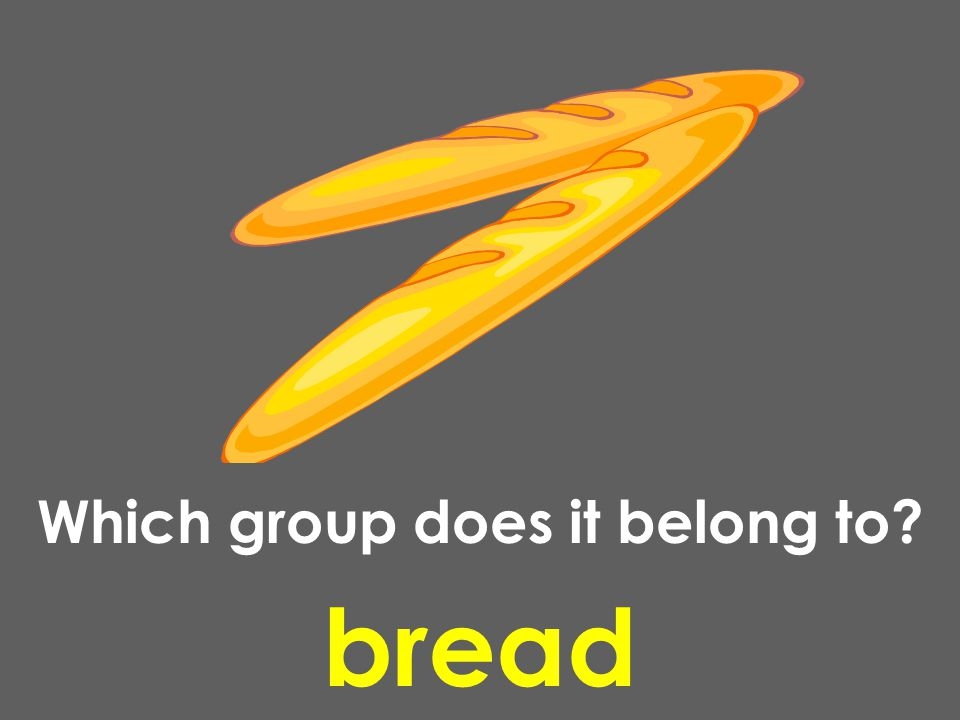 bread Which group does it belong to