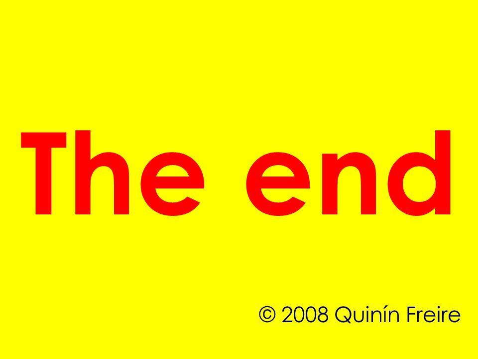 The end © 2008 Quinín Freire