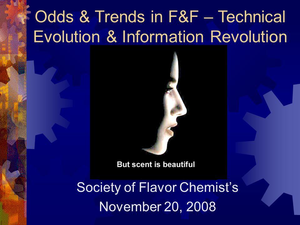 John C. Leffingwell Odds & Trends in F&F – Technical Evolution & Information Revolution Society of Flavor Chemist's November 20, 2008