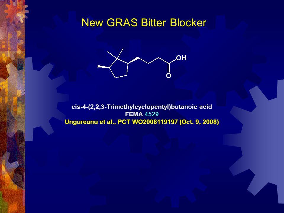 New GRAS Bitter Blocker cis-4-(2,2,3-Trimethylcyclopentyl)butanoic acid FEMA 4529 Ungureanu et al., PCT WO2008119197 (Oct. 9, 2008)