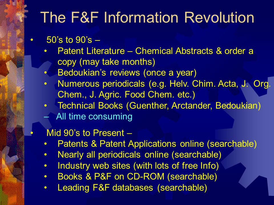 The F&F Information Revolution 50's to 90's – Patent Literature – Chemical Abstracts & order a copy (may take months) Bedoukian's reviews (once a year