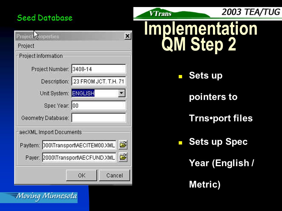 Implementation QM Step 2 Sets up pointers to Trnsport files Sets up Spec Year (English / Metric) Seed Database