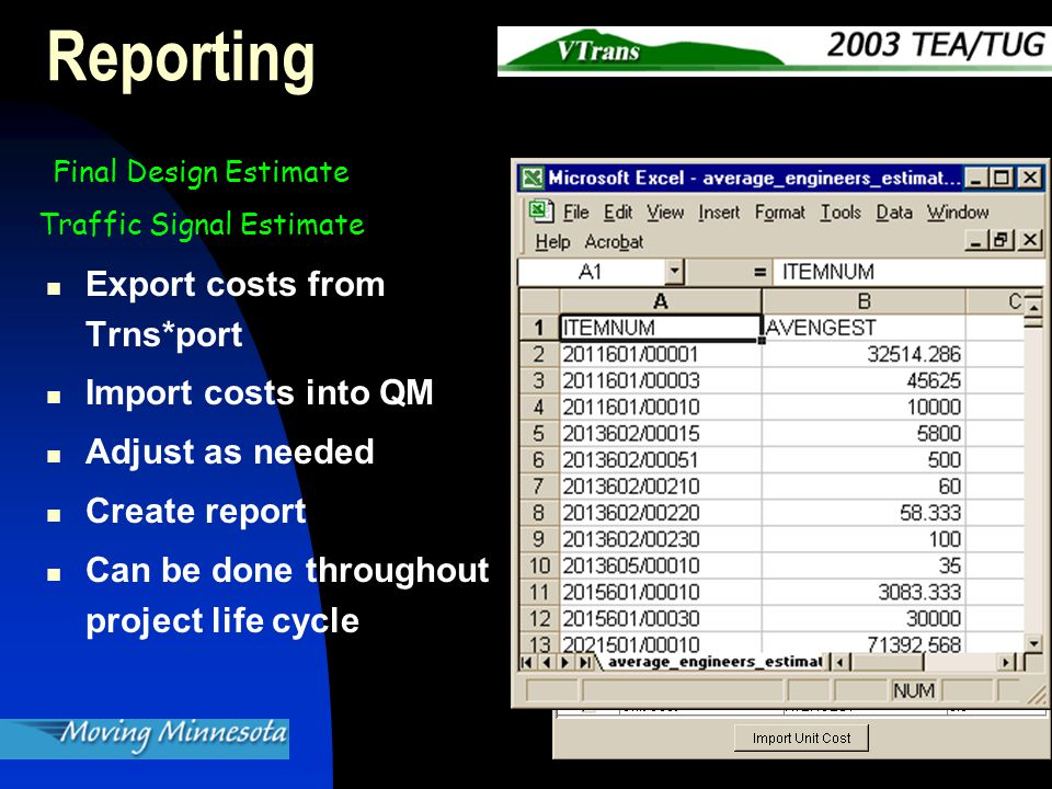 Reporting Export costs from Trns*port Import costs into QM Adjust as needed Create report Can be done throughout project life cycle Final Design Estimate Traffic Signal Estimate