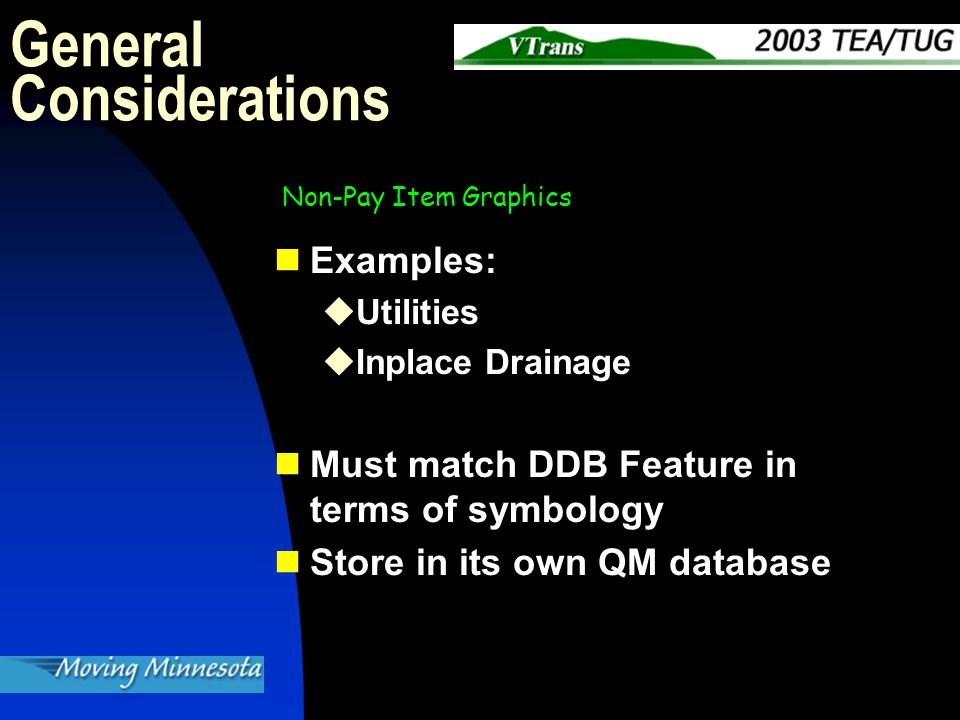 Examples:  Utilities  Inplace Drainage Must match DDB Feature in terms of symbology Store in its own QM database General Considerations Non-Pay Item Graphics