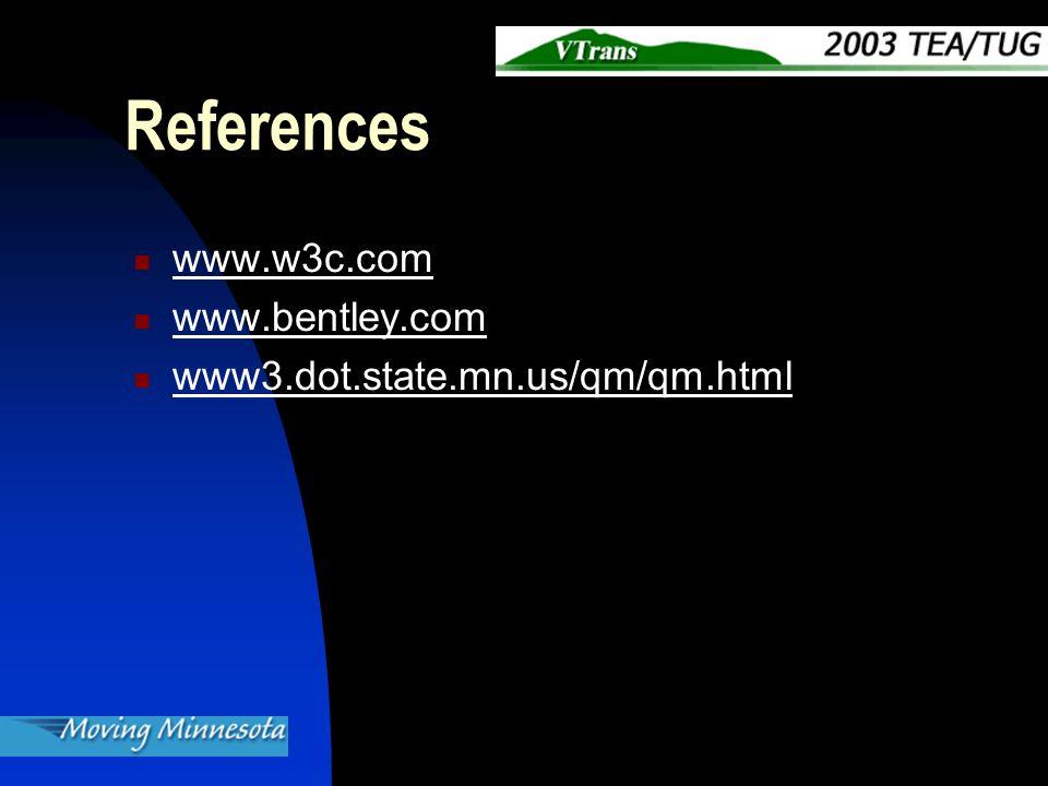 References www.w3c.com www.bentley.com www3.dot.state.mn.us/qm/qm.html