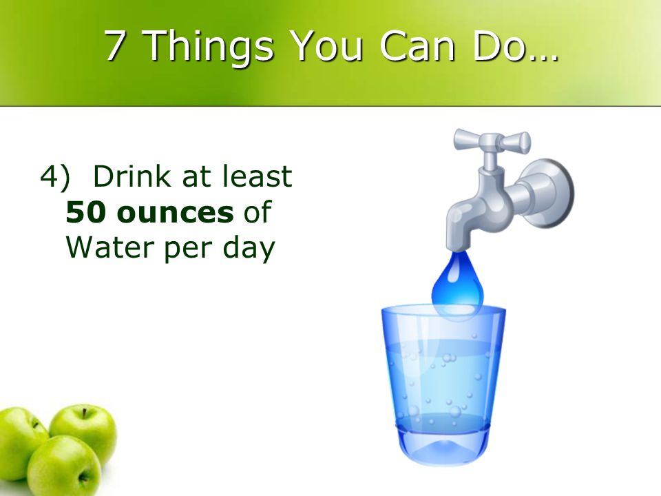 7 Things You Can Do… 4) Drink at least 50 ounces of Water per day