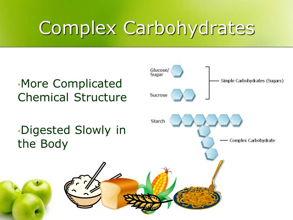Complex Carbohydrates More Complicated Chemical Structure Digested Slowly in the Body