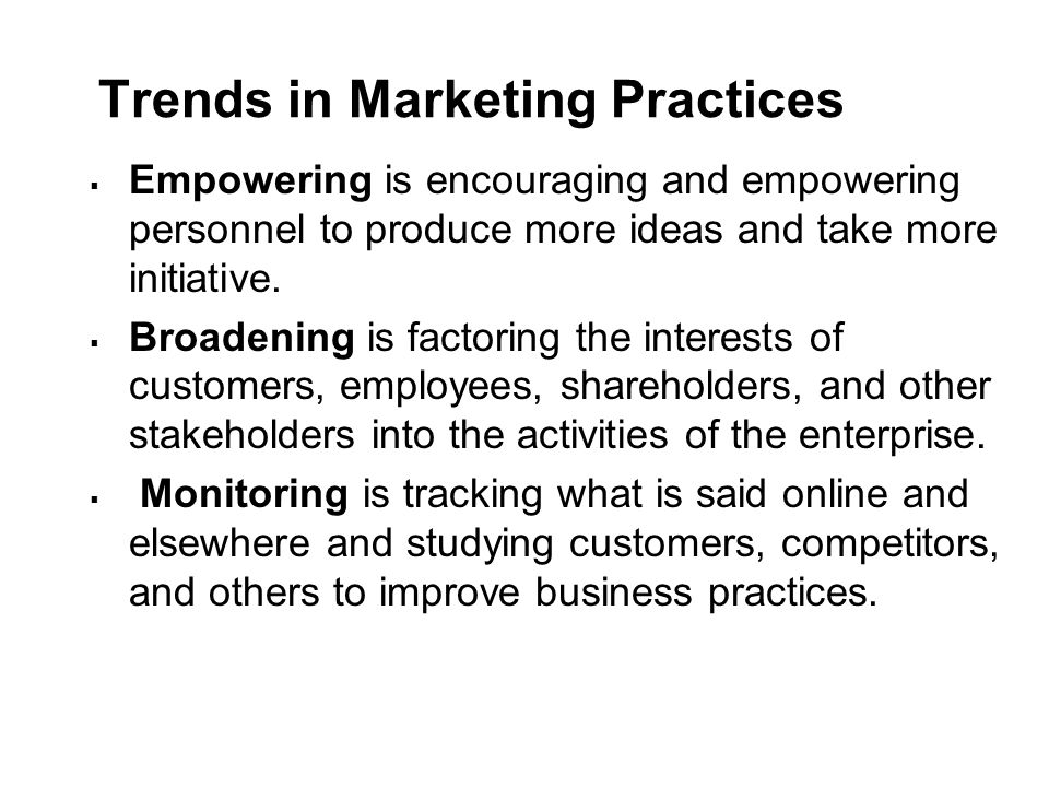 Trends in Marketing Practices  Empowering is encouraging and empowering personnel to produce more ideas and take more initiative.