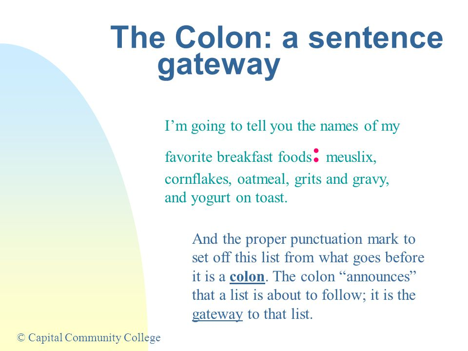 © Capital Community College The Colon: a sentence gateway We know, however, what's going to come after this fullstop.
