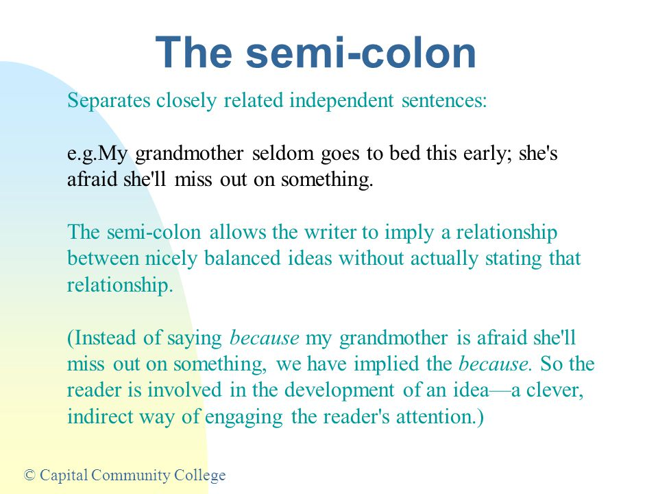 © Capital Community College The Colon: a sentence gateway We also use the colon to set off a formal quotation. My father was always using his favorite