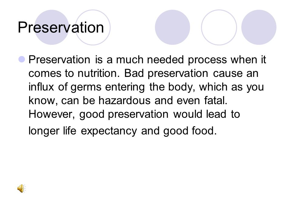 Preservation Preservation is a much needed process when it comes to nutrition.