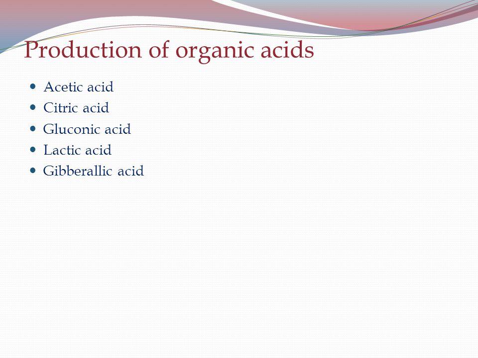 Production of organic acids Acetic acid Citric acid Gluconic acid Lactic acid Gibberallic acid