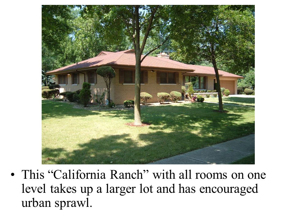 This California Ranch with all rooms on one level takes up a larger lot and has encouraged urban sprawl.