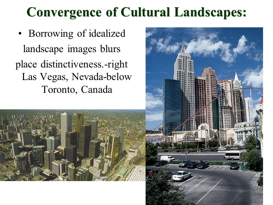 Borrowing of idealized landscape images blurs place distinctiveness.-right Las Vegas, Nevada-below Toronto, Canada Convergence of Cultural Landscapes: