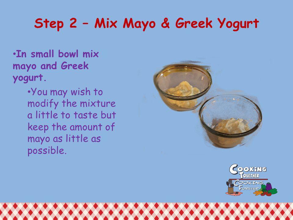 Step 2 – Mix Mayo & Greek Yogurt In small bowl mix mayo and Greek yogurt.