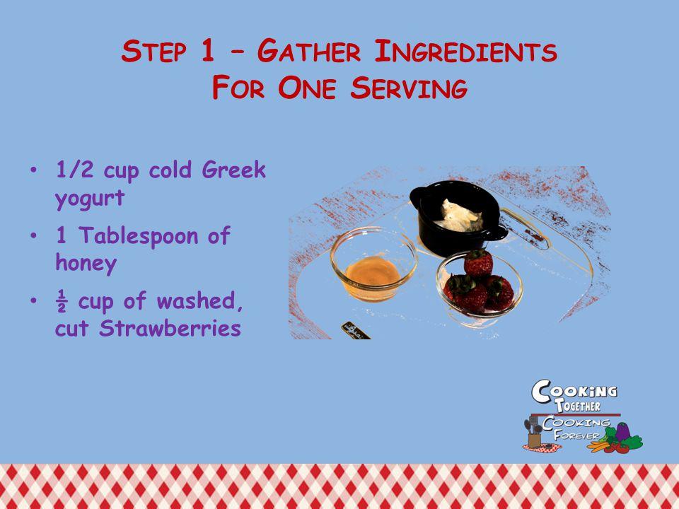 S TEP 2 – W ASH S TRAWBERRIES Wash strawberries.